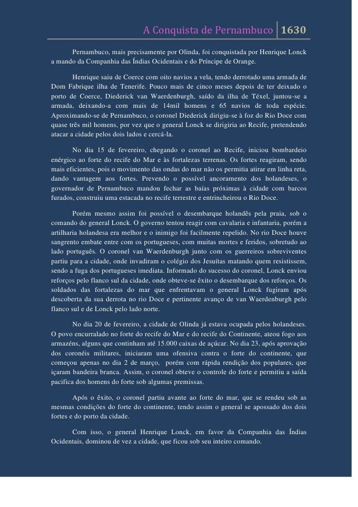 Pernambuco, mais precisamente por Olinda, foi conquistada por Henrique Lonck a mando da Companhia das Índias Ocidentais e ...