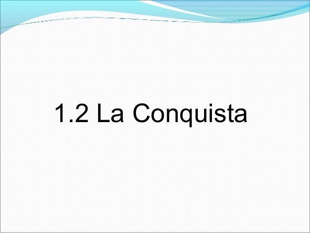 1.2 La Conquista
