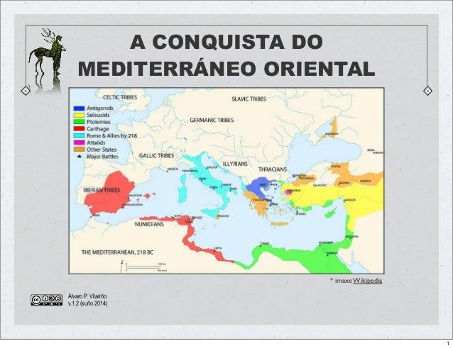 A CONQUISTA DO MEDITERRÁNEO ORIENTAL Álvaro P. Vilariño v.1.2 (xuño 2014) * imaxe Wikipedia 1
