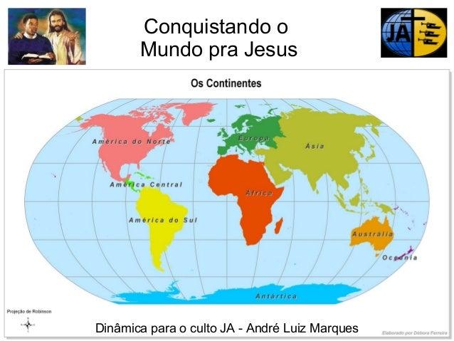 Conquistando o Mundo pra Jesus  Dinâmica para o culto JA - André Luiz Marques