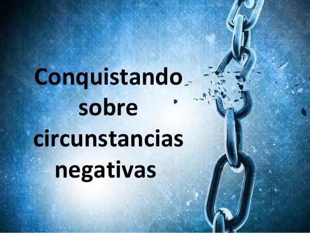 Conquistando sobre circunstancias negativas