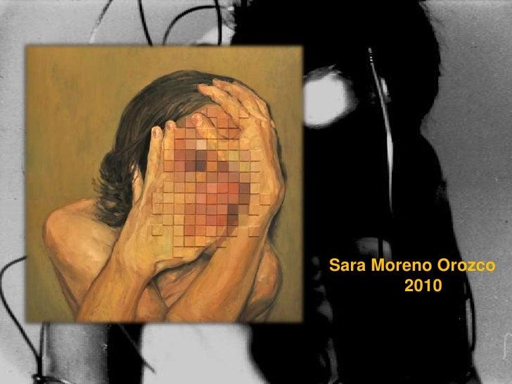 Sara Moreno Orozco<br />                2010<br />