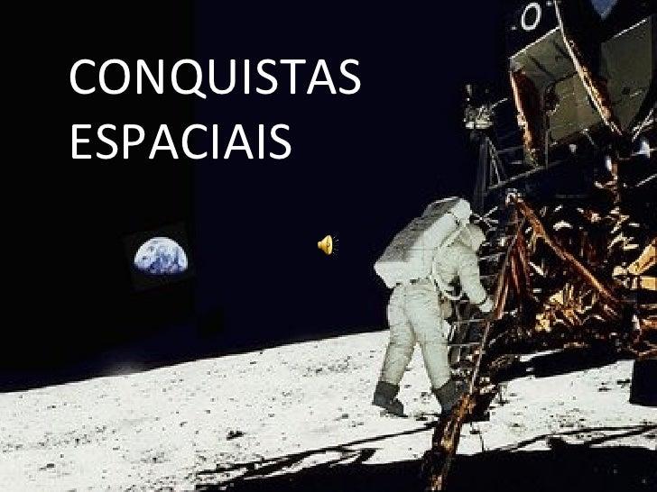 Conquistas espaciais  CONQUISTAS ESPACIAIS