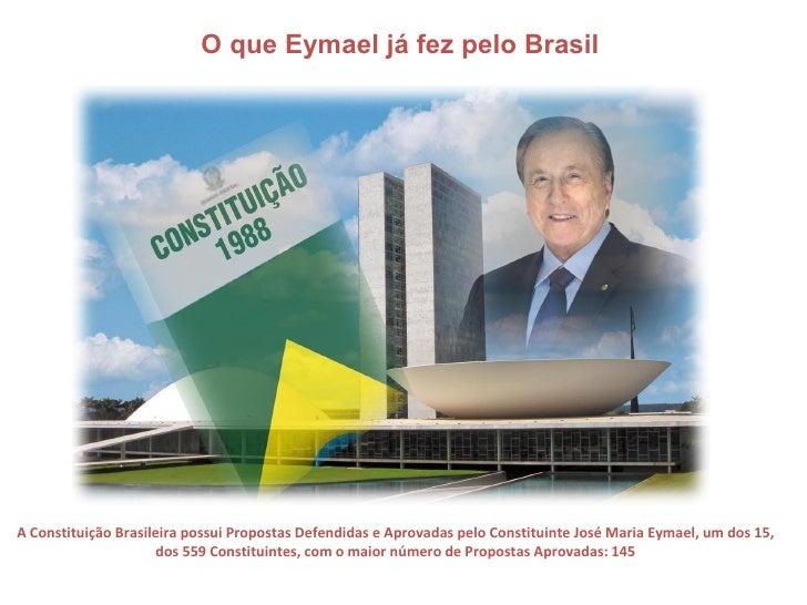O que Eymael já fez pelo BrasilA Constituição Brasileira possui Propostas Defendidas e Aprovadas pelo Constituinte José Ma...