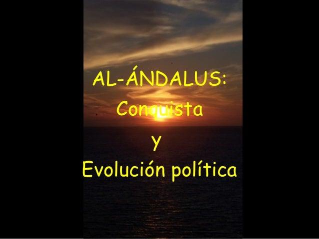 AL-ÁNDALUS: Conquista y Evolución política