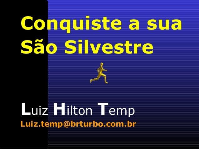 Conquiste a sua São Silvestre Luiz Hilton Temp Luiz.temp@brturbo.com.br