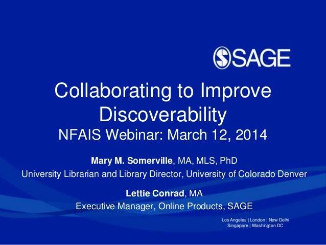 Los Angeles | London | New Delhi Singapore | Washington DC Collaborating to Improve Discoverability NFAIS Webinar: March 1...