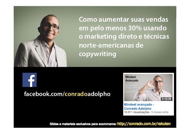 http://facebook.com/conradoadolpho  Como aumentar suas vendas  em pelo menos 30% usando  o marketing direto e técnicas  no...