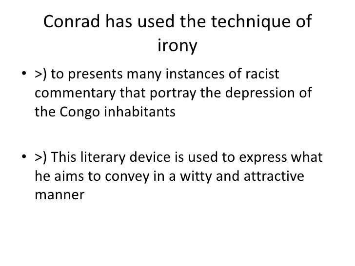 irony in heart of darkness Conrad frames heart of darkness as a story-within-a-story a nameless, first-   loyalty, or the fulfillment of one of those ironic necessities that lurk in the facts of.