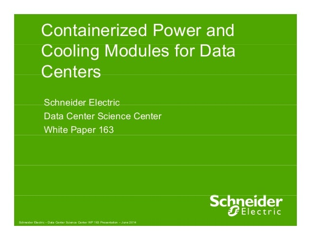 Containerized Power and  Cooling Modules for Data  Centers  Schneider Electric  Data Center Science Center  White Paper 16...
