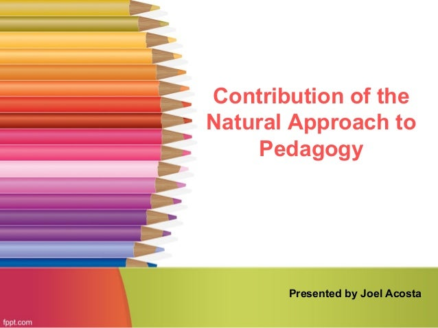 Contribution of the Natural Approach to Pedagogy Presented by Joel Acosta