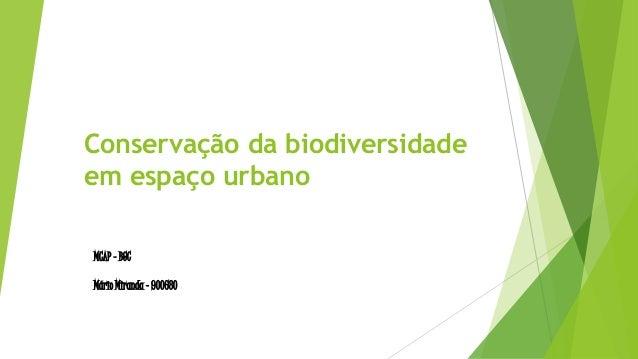 Conservação da biodiversidade em espaço urbano MCAP – BGC Mário Miranda - 900680