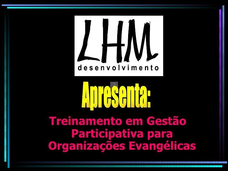 <ul><li>Treinamento em Gestão Participativa para Organizações Evangélicas </li></ul>Apresenta: