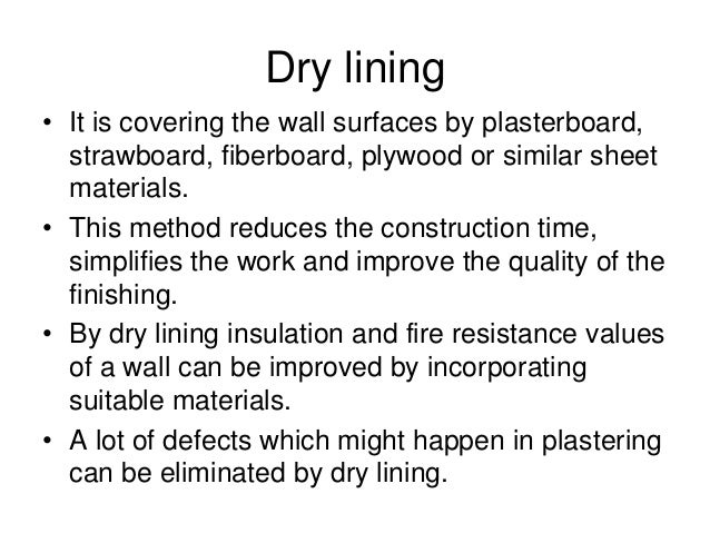Dry lining • It is covering the wall surfaces by plasterboard, strawboard, fiberboard, plywood or similar sheet materials....