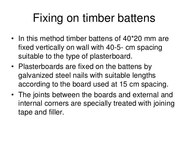 Fixing on timber battens • In this method timber battens of 40*20 mm are fixed vertically on wall with 40-5- cm spacing su...