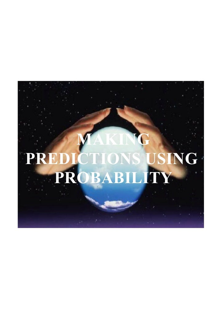 MAKING  PREDICTIONS USING     PROBABILITY