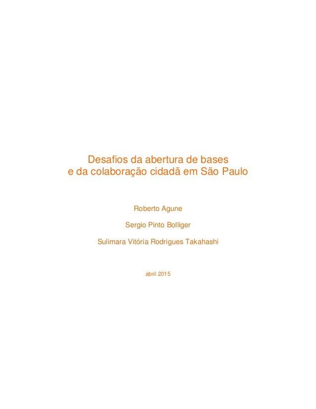 Desafios da abertura de bases e da colaboração cidadã em São Paulo Roberto Agune Sergio Pinto Bolliger Sulimara Vitória Ro...