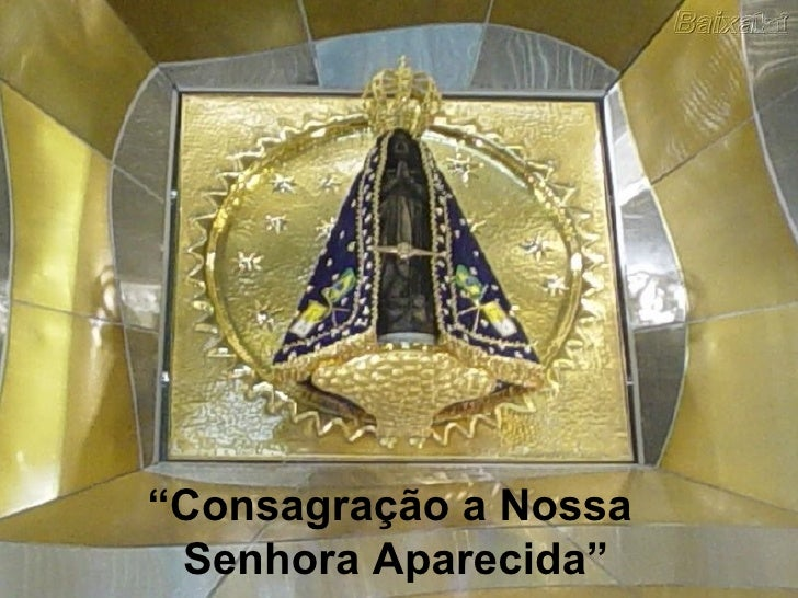 """"""" Consagração a Nossa  Senhora Aparecida"""""""