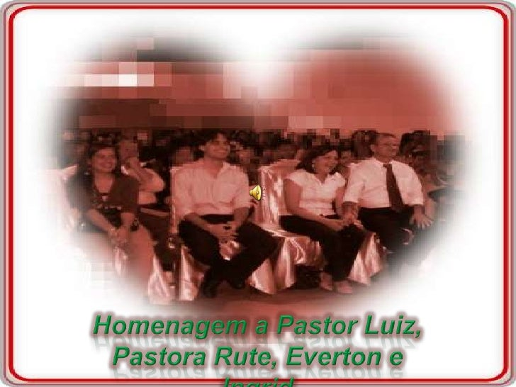 Homenagem a Pastor Luiz, Pastora Rute, Everton e Ingrid<br />
