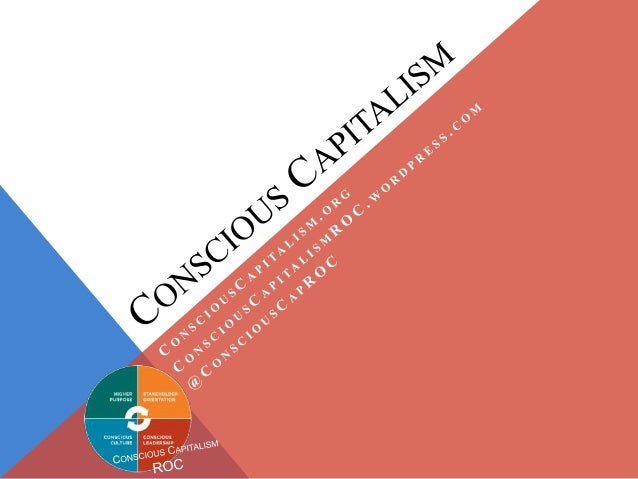 conscious capitalism What do starbucks, nordstrom, southwest airlines, amazoncom, ups, whole foods market and costco have in common they all practice conscious capitalism.