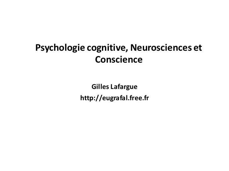 Psychologie cognitive, Neurosciences et              Conscience              Gilles Lafargue          http://eugrafal.free...