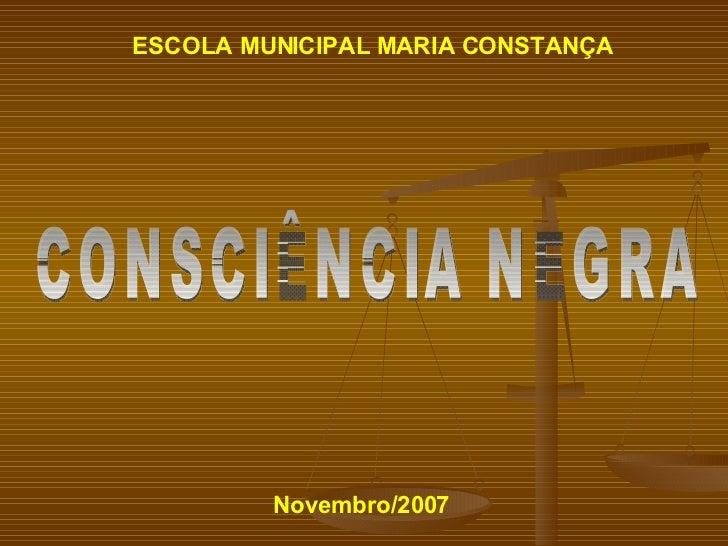 CONSCIÊNCIA NEGRA ESCOLA MUNICIPAL MARIA CONSTANÇA Novembro/2007