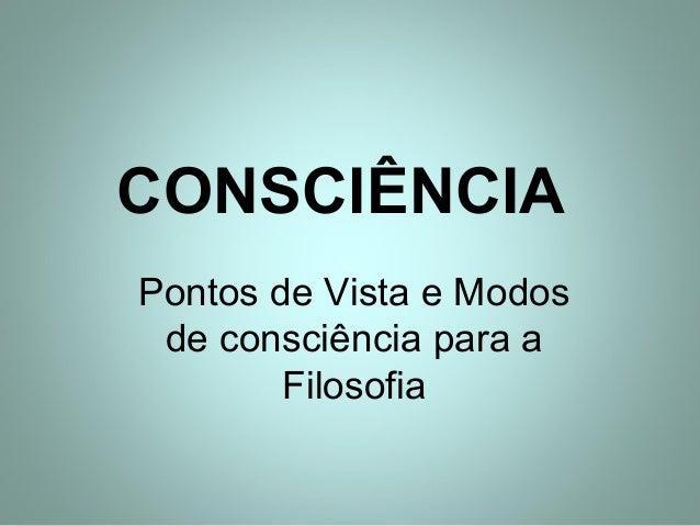 CONSCIÊNCIA Pontos de Vista e Modos de consciência para a Filosofia