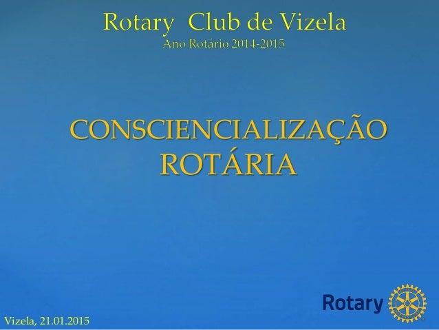 CONSCIENCIALIZAÇÃO ROTÁRIA Vizela, 21.01.2015