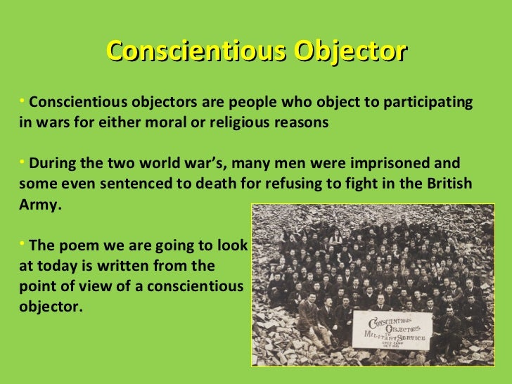 the conscientious objector poem essay Sincere conscientious objectors, we must find new ways to evaluate sincerity 134 interventions if the problem of determining the sincerity of civilian conscripts is purely theoretical for the many nations who rely on volunteers,  essay: on conscientious objection.