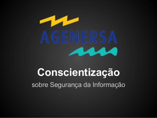 Conscientizaçãosobre Segurança da Informação
