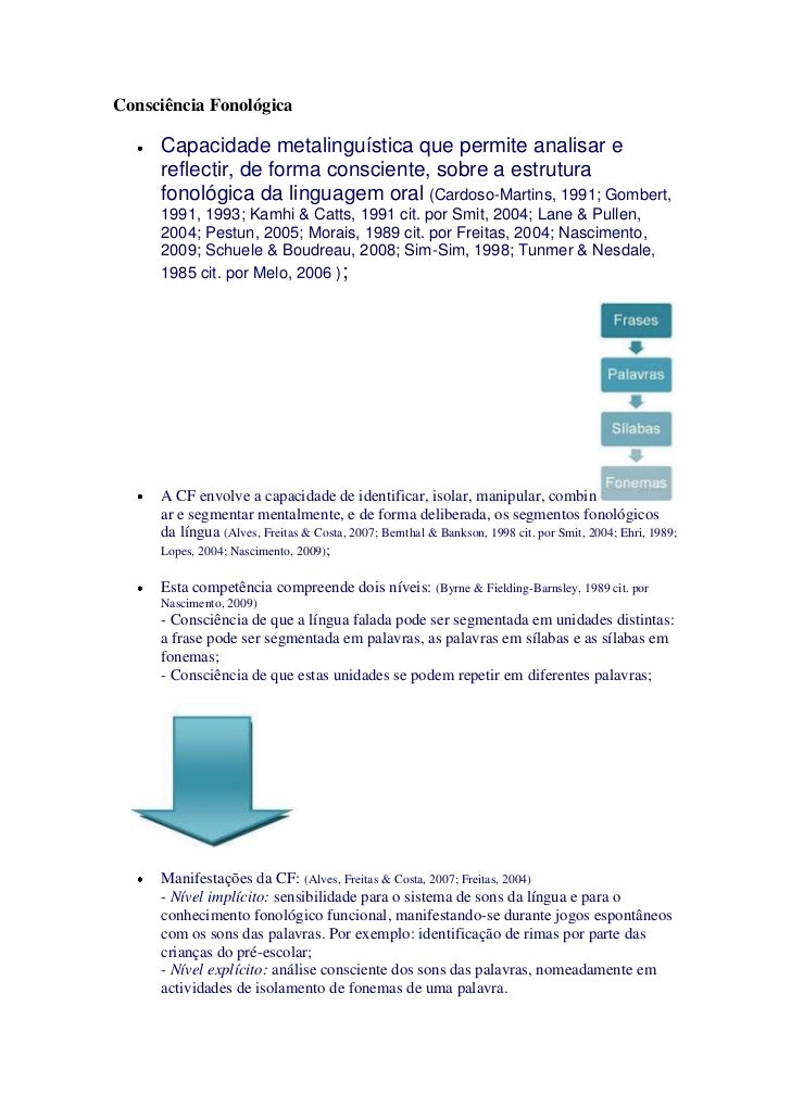 Consciência Fonológica     Capacidade metalinguística que permite analisar e     reflectir, de forma consciente, sobre a e...