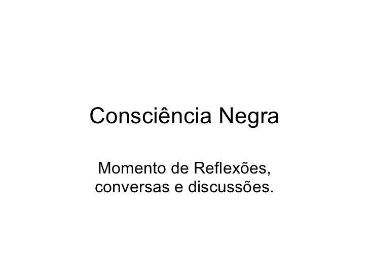 Consciência Negra Momento de Reflexões, conversas e discussões.