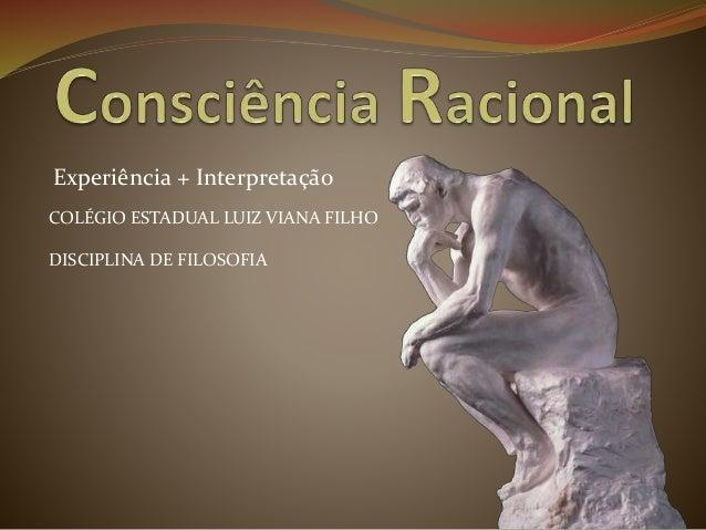 Experiência + Interpretação  COLÉGIO ESTADUAL LUIZ VIANA FILHO  DISCIPLINA DE FILOSOFIA