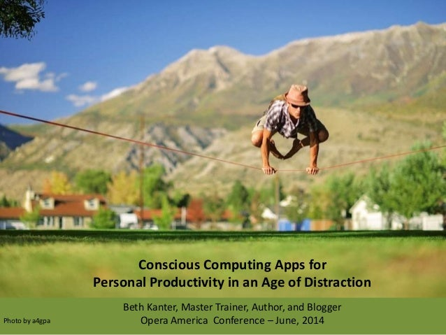 Conscious Computing Apps for Personal Productivity in an Age of Distraction Beth Kanter, Master Trainer, Author, and Blogg...