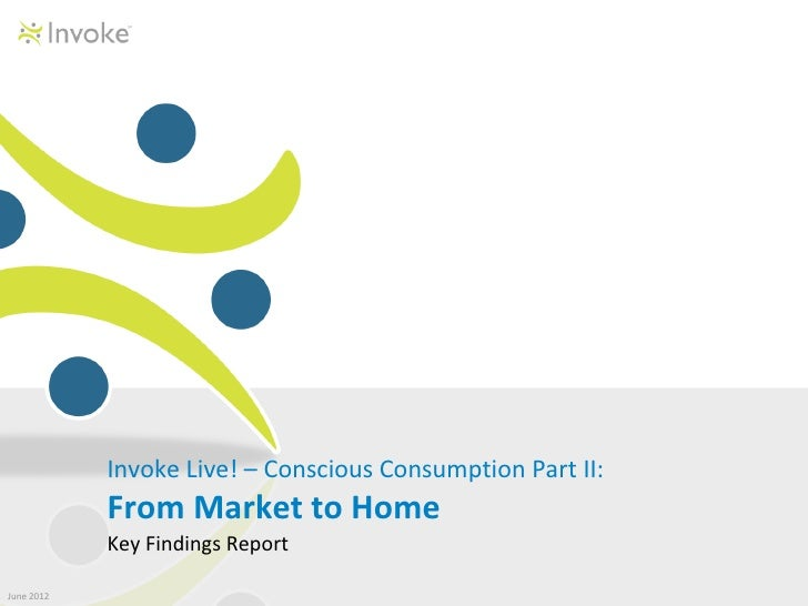 Invoke Live! – Conscious Consumption Part II:            From Market to Home            Key Findings ReportJune 2012