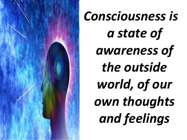 the definition of consciousness and its altered states Altered states of consciousness and ego psychology erika fromm university of chicago in this study, a new psychoanalytic theory of altered states of consciousness is.