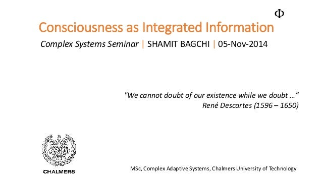 """Consciousness as Integrated Information  Complex Systems Seminar