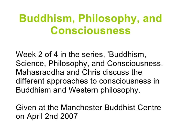 Buddhism, Philosophy, and Consciousness Week 2 of 4 in the series, 'Buddhism, Science, Philosophy, and Consciousness. Maha...