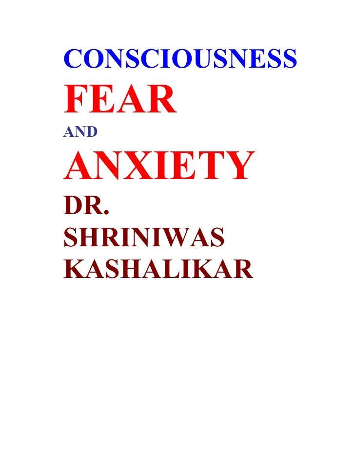 CONSCIOUSNESS FEAR AND  ANXIETY DR. SHRINIWAS KASHALIKAR