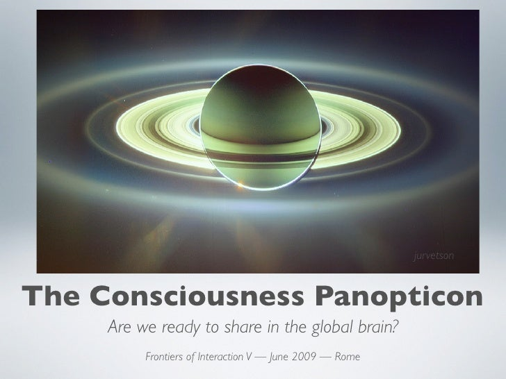 jurvetson   The Consciousness Panopticon      Are we ready to share in the global brain?           Frontiers of Interactio...