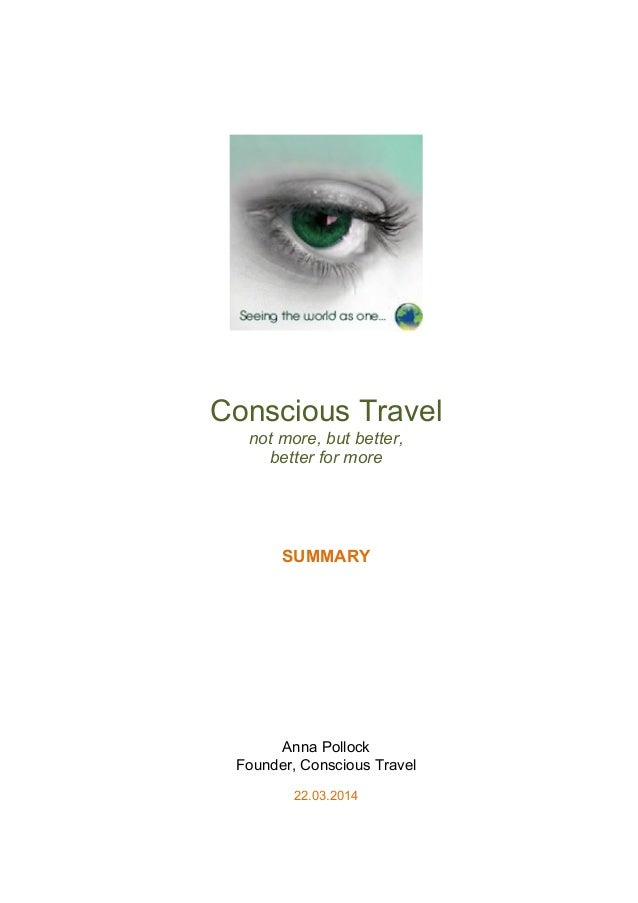 Conscious Travel not more, but better, better for more SUMMARY Anna Pollock Founder, Conscious Travel 22.03.2014