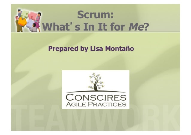 Scrum:What s In It for Me? Prepared by Lisa Montaño