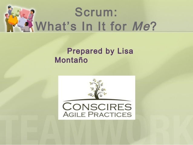 Scrum:What's In It for Me ?     Prepared by Lisa   Montaño