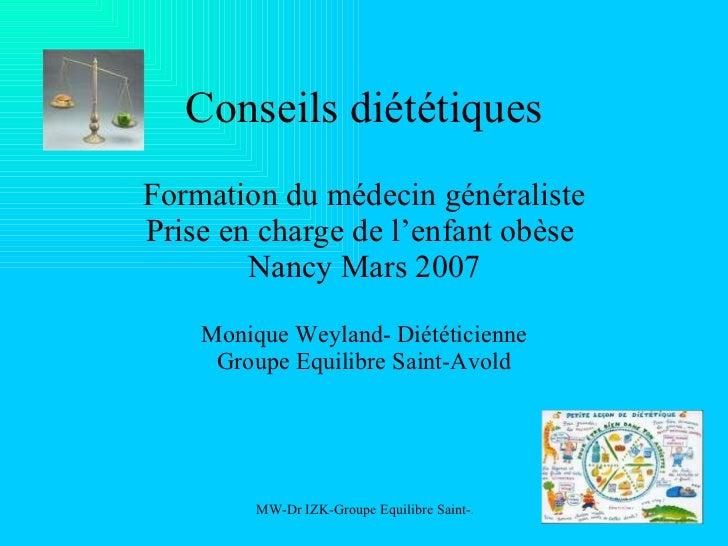 Conseils diététiques Formation du médecin généraliste Prise en charge de l'enfant obèse  Nancy Mars 2007 Monique Weyland- ...