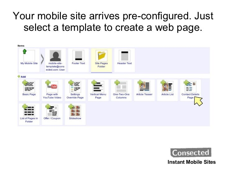 Your mobile site arrives pre-configured. Just select a template to create a web page. Instant Mobile Sites