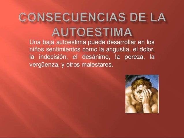 Una baja autoestima puede desarrollar en los niños sentimientos como la angustia, el dolor, la indecisión, el desánimo, la...