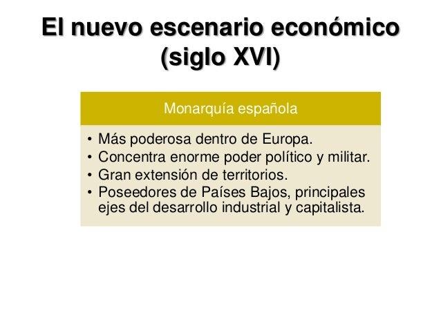 El nuevo escenario económico (siglo XVI) Monarquía española • Más poderosa dentro de Europa. • Concentra enorme poder polí...