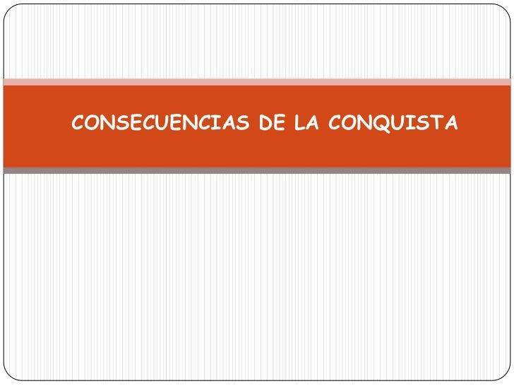 CONSECUENCIAS DE LA CONQUISTA