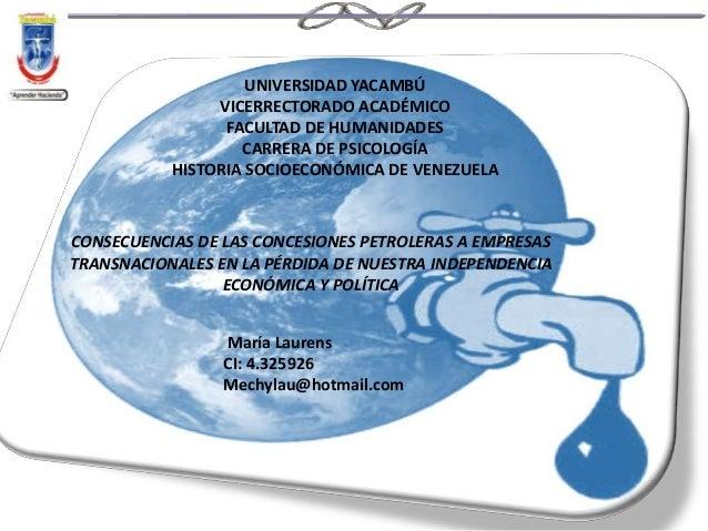 CONSECUENCIAS DE LAS CONCESIONES PETROLERAS A EMPRESAS TRANSNACIONALES EN LA PÉRDIDA DE NUESTRA INDEPENDENCIA ECONÓMICA Y ...