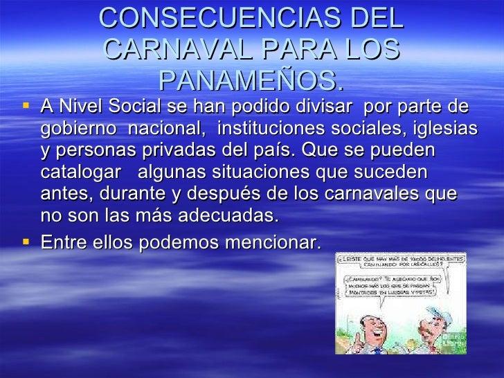 CONSECUENCIAS DEL CARNAVAL PARA LOS PANAMEÑOS. <ul><li>A Nivel Social se han podido divisar  por parte de gobierno  nacion...